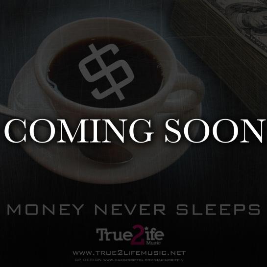 money never sleeps true 2 life music coming soon